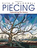 Piecing: Expanding the Basics (157120041X) by McDowell, Ruth B.