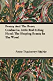 Anne Thackeray Ritchie Beauty And The Beast; Cinderella; Little Red Riding Hood; The Sleeping Beauty In The Wood