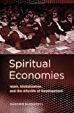 img - for Spiritual Economies: Islam, Globalization, and the Afterlife of Development (Expertise: Cultures and Technologies of Knowledge / Knowledge & Power) book / textbook / text book