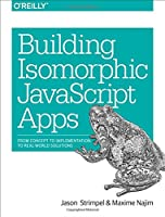 Building Isomorphic JavaScript Apps: From Concept to Implementation to Real-World Solutions Front Cover