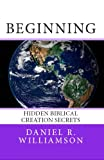 Beginning:  Hidden Biblical Creation Secrets