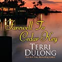 Farewell to Cedar Key (       UNABRIDGED) by Terri DuLong Narrated by Kate Udall