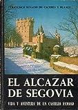 img - for EL ALC ZAR DE SEGOVIA. VIDA Y AVENTURA DE UN CASTILLO FAMOSO. Pr logo del Marqu s de Lozoya. book / textbook / text book