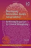 Developing Restorative Justice Jurisprudence: Rethinking Responses to Criminal Wrongdoing (International and Comparative Criminal Justice)