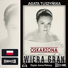 Oskarzona: Wiera Gran (       UNABRIDGED) by Agata Tuszynska Narrated by Anna Polony