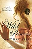 img - for The Wild Princess: A Novel of Queen Victoria's Defiant Daughter book / textbook / text book