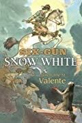 Six-Gun Snow White by Catherynne M. Valente cover image