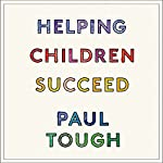 Helping Children Succeed: What Works and Why | Paul Tough