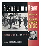 img - for Fighter with a Heart: Writings of Charles Owen Rice, Pittsburgh Labor Priest book / textbook / text book