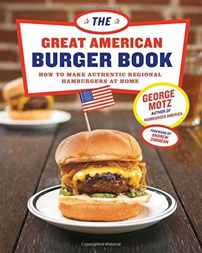 Great American Burger Book: How to Make Authentic Regional Hamburgers at Home, by George Motz