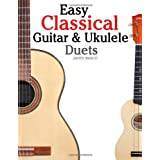 Easy Classical Guitar & Ukulele Duets: Featuring music of Beethoven, Bach, Wagner, Handel and other composers. In Standard Notation and Tablaturevon &#34;Javier Marc&#34;
