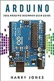 Arduino: 2016 Arduino Beginner User Guide (English Edition)
