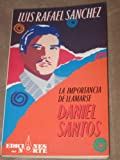 La Importancia de Llamarse Daniel Santos/ The Importance to be called Daniel Santos (Spanish Edition) (0910061394) by Sanchez, Luis Rafael