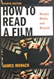 James Monaco How to Read a Film: Movies, Media, and Beyond: The World of Movies, Media, Multimedia: Language, History, Theory