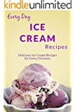 Ice Cream Recipes: A Beginners Guide to Irresistible, Creamy and Luxurious Homemade Ice Cream Recipes (Everyday Recipes) (English Edition)