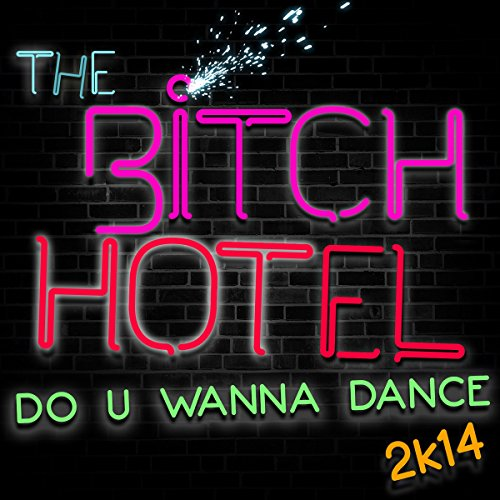 The Bitch Hotel-Do U Wanna Dance 2k14-WEB-2014-LEV Download