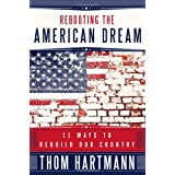 Rebooting the American Dream: 11 Ways to Rebuild Our Countryby Thom Hartmann