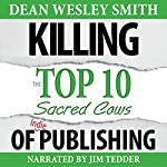 Killing the Top Ten Sacred Cows of Indie Publishing: WMG Writer's Guide, Volume 6 | Dean Wesley Smith