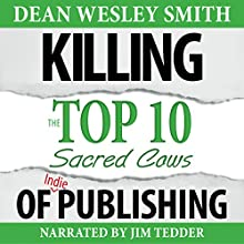 Killing the Top Ten Sacred Cows of Indie Publishing: WMG Writer's Guide, Volume 6 (       UNABRIDGED) by Dean Wesley Smith Narrated by Jim Tedder