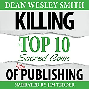 Killing the Top Ten Sacred Cows of Indie Publishing Audiobook