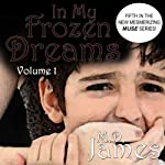 In My Frozen Dreams: Vol. 1: Book 5 of the New, Mesmerizing, Muse Series (       UNABRIDGED) by M. D. James Narrated by Micah Blakeslee