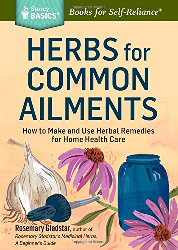 Herbs for Common Ailments: How to Make and Use Herbal Remedies for Home Health Care. A Storey BASICS® Title (How To Make A Fire compare prices)