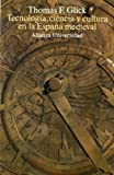 Tecnologia, ciencia y cultura en la Espana medieval/ Islamic and Christian Spain in the Early Middle Ages (Alianza Universidad) (Spanish Edition) (8420627259) by Glick, Thomas F.
