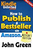 Kindle Unlimited: How to Publish a BEST SELLER on Amazon.com (Kindle Unlimited Exclusives by John Green Book 4)