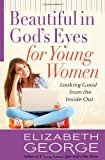 Beautiful In Gods Eyes For Young Women: Looking Good from the Inside Out