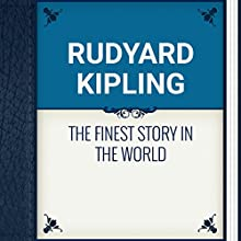 Rudyard Kipling: The Finest Story in the World (       UNABRIDGED) by Rudyard Kipling Narrated by Alexander Lobanov