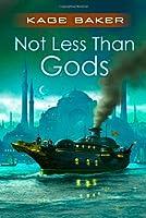 Not Less Than Gods (Company) (Company Novel)