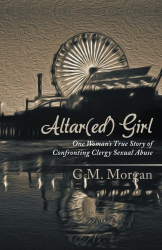 Altar(Ed) Girl: One Woman'S True Story Of Confronting Clergy Sexual Abuse