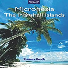 Micronesia: The Marshall Islands: Travel Adventures (       UNABRIDGED) by Thomas Booth Narrated by Randy French