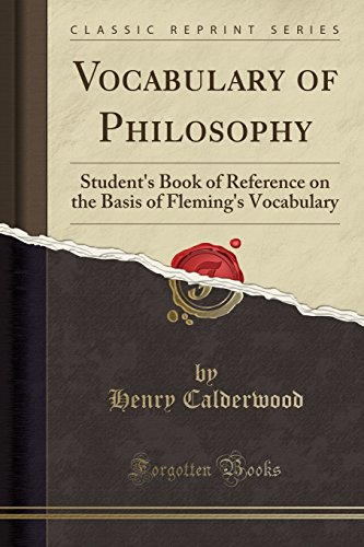 Vocabulary of Philosophy: Student's Book of Reference on the Basis of Fleming's Vocabulary (Classic Reprint)