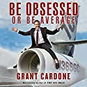 Be Obsessed or Be Average | Livre audio Auteur(s) : Grant Cardone Narrateur(s) : Grant Cardone