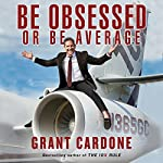 Be Obsessed or Be Average | Grant Cardone