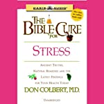 The Bible Cure for Stress: Ancient Truths, Natural Remedies and the Latest Findings for Your Health Today (       UNABRIDGED) by Don Colbert