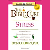 The Bible Cure for Stress: Ancient Truths, Natural Remedies and the Latest Findings for Your Health Today | Don Colbert
