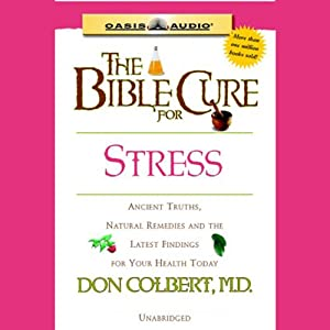 The Bible Cure for Stress: Ancient Truths, Natural Remedies and the Latest Findings for Your Health Today | [Don Colbert]
