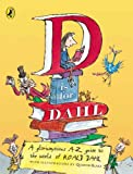 D Is for Dahl: A gloriumptious A-Z guide to the world of Roald Dahl (0142409340) by Dahl, Roald
