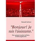 """Bonjour! Je suis l'assistante."": Ein assistant teacher in Paris. Erfahrungsberichtvon ""Hannah Stehner"""