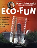 img - for Eco-Fun: Great Projects, Experiments, and Games for a Greener Earth book / textbook / text book