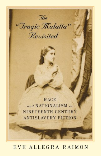 The &quot;Tragic Mulatta&quot; Revisited Race and Nationalism in Nineteenth-Century Antisl