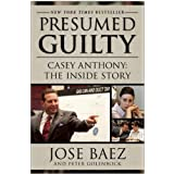 Presumed Guilty: Casey Anthony: The Inside Story ~ Jose Baez