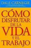 Cómo disfrutar de la vida y el trabajo (Spanish Edition)