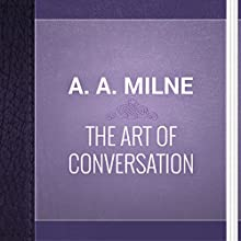 A. A. Milne: The Art of Conversation (       UNABRIDGED) by A. A. Milne Narrated by Alexander Lobanov