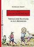 Das Lochgefängnis: Tortur und Richtung in Alt-Nürnberg