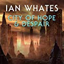 City of Hope & Despair: City of a Hundred Rows, Book 2 (       UNABRIDGED) by Ian Whates Narrated by Mark Meadows