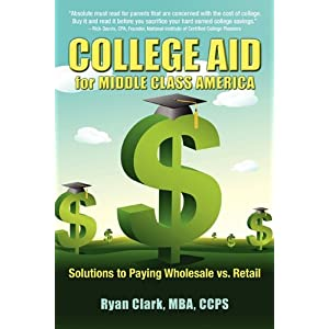 College Aid for Middle Class America: Solutions to Paying Wholesale vs. Retail Ryan Clark
