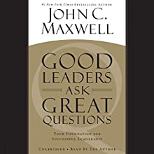 Good Leaders Ask Great Questions: Your Foundation for Successful Leadership | Livre audio Auteur(s) : John C. Maxwell Narrateur(s) : John C. Maxwell